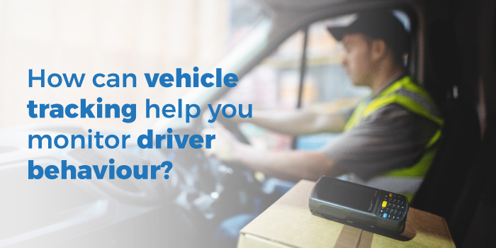 How can vehicle tracking help you monitor driver behaviour?